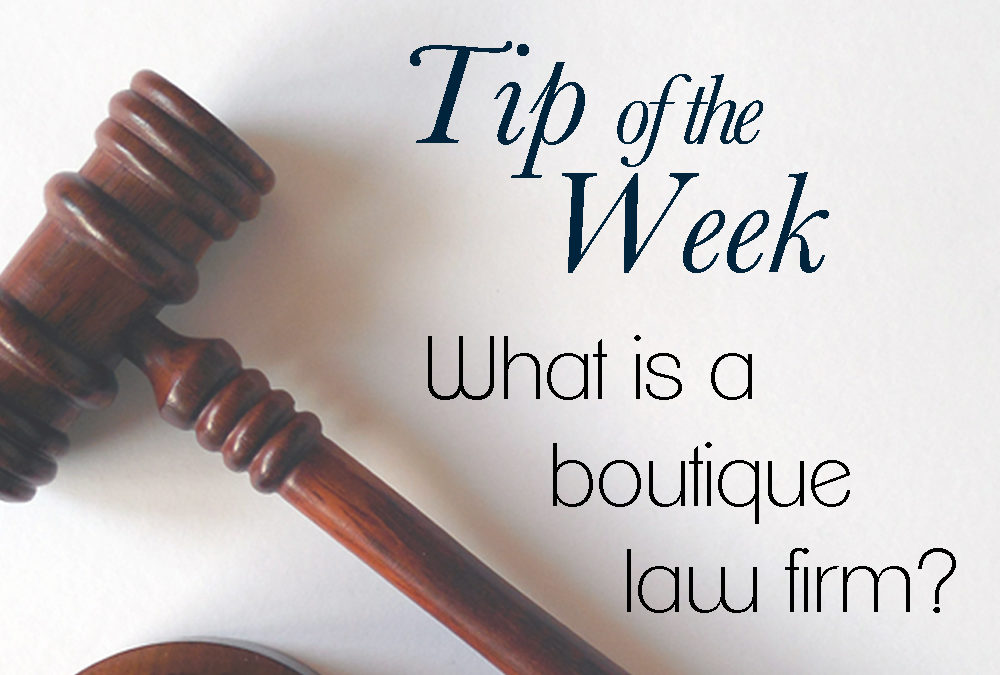 Tip Of The Week: What Is A Boutique Law Firm?